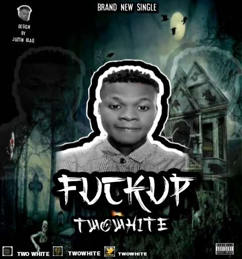 DOWNLOAD MUSIC: Two White – Fvck Up